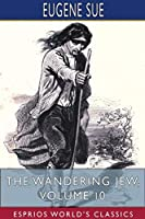 The Wandering Jew, Volume 10 (Esprios Classics)
