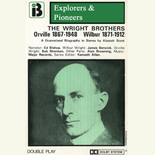 Wilbur and Orville Wright (Dramatised)     Explorers and Pioneers, Volume Three              By:                                                                                                                                 Alastair Scott                               Narrated by:                                                                                                                                 Ed Bishop,                                                                                        James Berwick,                                                                                        Bob Sherman,                   and others                 Length: 57 mins     2 ratings     Overall 3.0