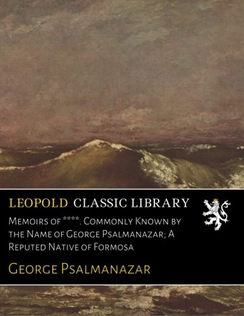 Memoirs of ****. Commonly Known by the Name of George Psalmanazar; A Reputed Native of Formosa