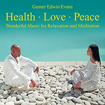 Health - Love - Peace: Wonderful Music for Relaxation