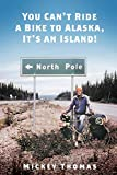 """""""You Can t Ride a Bicycle to Alaska. It s an Island!"""""""