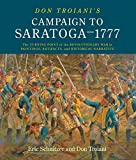 Don Troiani's Campaign to Saratoga - 1777: The Turning Point of the Revolutionary War in Paintings, Artifacts, and Historical Narrative