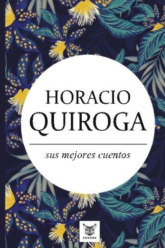 Horacio Quiroga, sus mejores cuentos