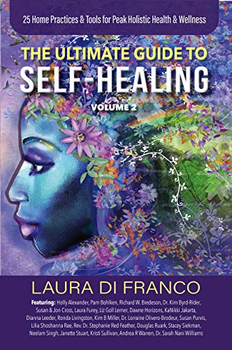 The Ultimate Guide to Self-Healing Volume 2: 25 Home Practices & Tools for Peak Holistic Health & Wellness