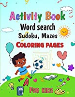 Activity Book for Kids: Word Search, Sudoku, Mazes, Coloring Pages