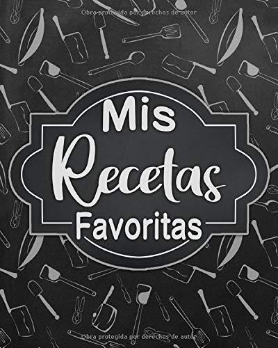 Mis Recetas Favoritas: Libro de recetas en blanco personalizado para crear tus propios platos deliciosos - cuaderno de recetas de cocina para escribir hasta 135 recetas