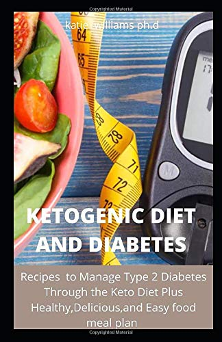 KETOGENIC DIET AND DIABETES: 120 Recipes...