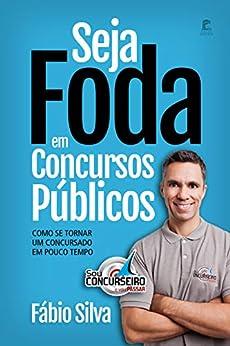 Seja Foda em Concursos Públicos: Como se tornar um concursado em pouco tempo (Portuguese Edition) by [Fabio Silva]
