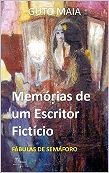[Guto Maia]のMemórias de um Escritor Fictício: Fábulas de Semáforo (Asterisk Education Livro 5) (Portuguese Edition)
