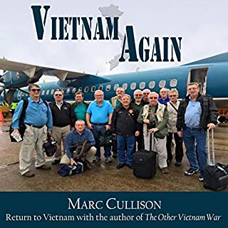 Vietnam Again                   By:                                                                                                                                 Marc Cullison                               Narrated by:                                                                                                                                 Marc Cullison                      Length: 8 hrs and 36 mins     Not rated yet     Overall 0.0