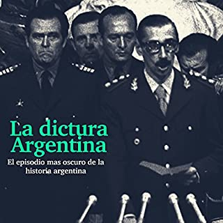 La Dictadura Argentina: El episodio más oscuro de la historia [The Argentina Dictatorship: The Darkest Episode in History] audiobook cover art