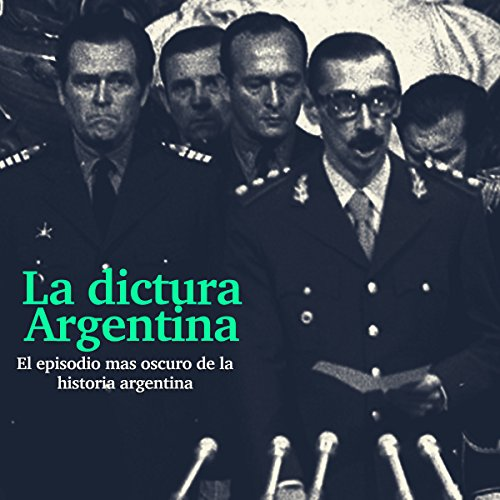 La Dictadura Argentina: El episodio más oscuro de la historia [The Argentina Dictatorship: The Darkest Episode in History] copertina