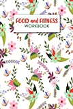 Food and Fitness Workbook: A Professional Journal to Record Eating, Plan Meals, and Set Diet and Exercise Goals for Optimal Weight Loss and Health.