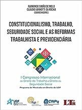 Constitucionalismo, Trabalho, Seguridade Social e as Reformas Trabalhista e Previdenciária (Portuguese Edition)