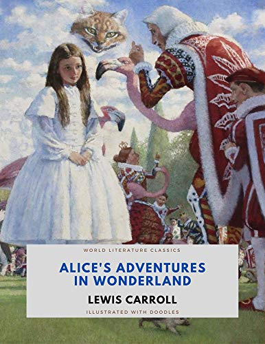 Alice's Adventures in Wonderland / Lewis Carroll / World Literature Classics / Illustrated with doodles (English Edition)