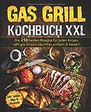 Gas Grill Kochbuch: Die 250 besten Rezepte für jeden Anlass. saftiges...