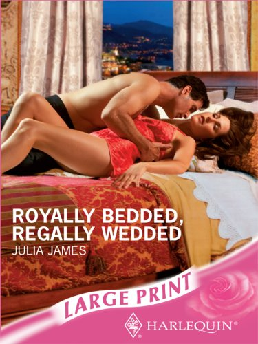 Royally Bedded, Regally Wedded (Mills & Boon Largeprint Romance)