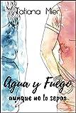 Agua y Fuego: aunque no lo sepas (Trilogía Agua y Fuego nº 2)