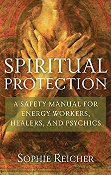 Spiritual Protection  A Safety Manual for Energy Workers Healers and Psychics