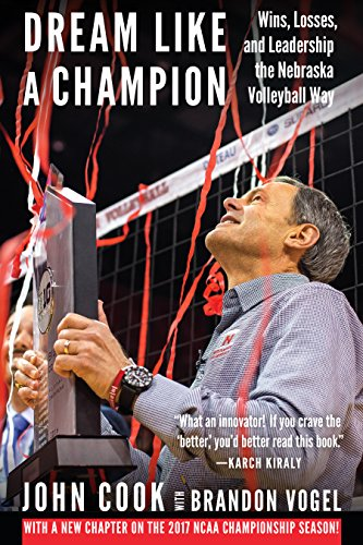 Dream Like a Champion: Wins, Losses, and Leadership the Nebraska Volleyball Way (English Edition)