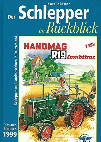 Der Schlepper im Rückblick 1999. Oldtimer- Jahrbuch 1999