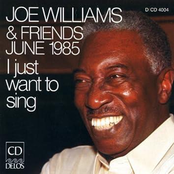 Williams, Joe: Joe Williams and Friends, June 1985 - I Just Want To Sing