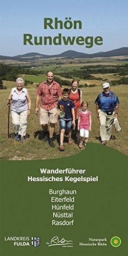 Rhön Rundweg Wanderführer Hessisches Kegelspiel: Die 53 Rundwandertouren der Orten Burghaun, Eiterfeld, Hünfeld, Nüsttal und Rasdorf sind näher ... Startpunkte, Länge, Fotos + Karte