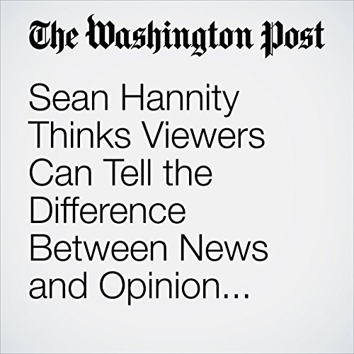Sean Hannity Thinks Viewers Can Tell the Difference Between News and Opinion. Hold on a Moment. copertina
