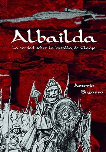 Albailda: La verdad sobre la batalla de Clavijo de Antonio Buzarra Sagasti