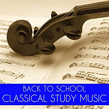 Back To School Classical Study Music: Relaxing Classical Piano Music for Concentration & Study