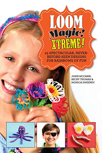 Loom Magic Xtreme!: 25 Spectacular, Never-Before-Seen Designs for Rainbows of Fun