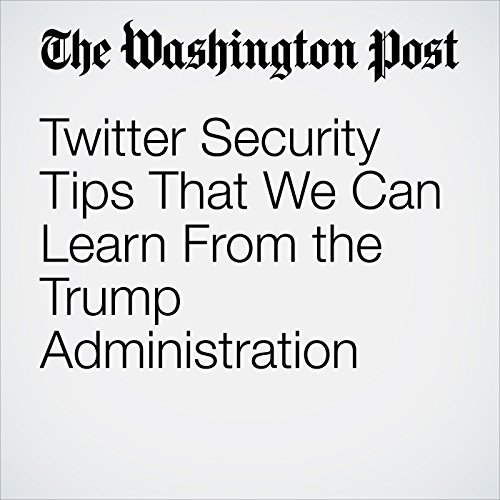 Twitter Security Tips That We Can Learn From the Trump Administration copertina