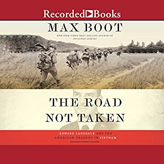 The Road Not Taken     Edward Lansdale and the American Tragedy in Vietnam              By:                                                                                                                                 Max Boot                               Narrated by:                                                                                                                                 Henry Strozier                      Length: 27 hrs and 33 mins     193 ratings     Overall 4.4
