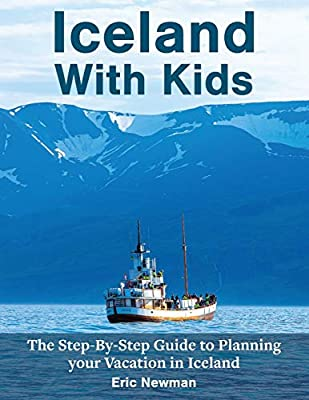 Iceland With Kids: The Step by Step Guide to Planning Your Vacation in Iceland by Travel Step by Step