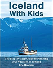 Iceland With Kids: The Step by Step Guide to Planning Your Vacation in Iceland