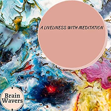 A Liveliness With Meditation