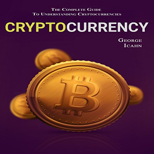 Cryptocurrency: The Complete Guide to Understanding Cryptocurrencies cover art