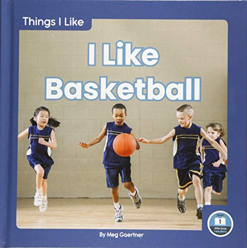 I Like Basketball (Things I Like: Little Blue Readers, Level 1)