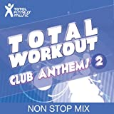 Total Workout : Club Anthems 2 Ideal For Running, Cardio Machines, Aerobics Classes 32 Count,...