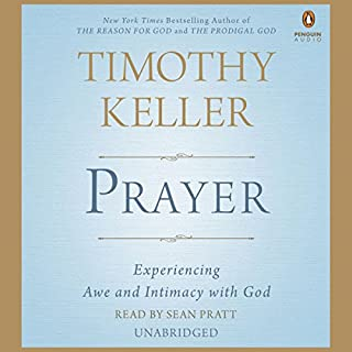 Prayer     Experiencing Awe and Intimacy with God              Written by:                                                                                                                                 Timothy Keller                               Narrated by:                                                                                                                                 Sean Pratt                      Length: 9 hrs and 4 mins     12 ratings     Overall 4.5