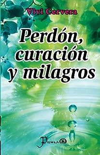 Perdon, curacion y milagros (Spanish Edition)