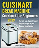 Cuisinart Bread Machine Cookbook for beginners: The Best, Easy, Gluten-Free and Foolproof recipes for your Cuisinart Bread Machine