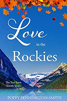 Love in the Rockies: A sweet, clean, rivals to true love romance (True Love Travels Book 1) by [Poppy Pennington-Smith]
