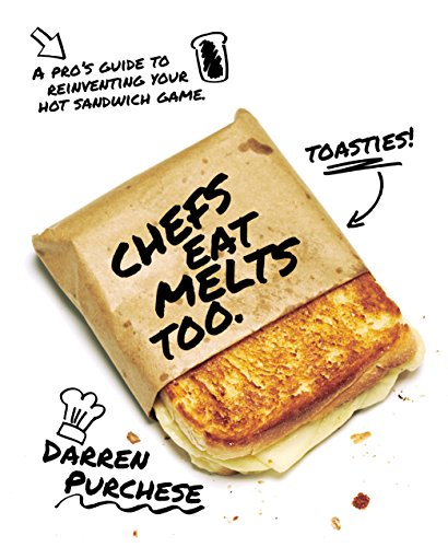 Chefs Eat Melts Too: A Pro's Guide to Reinventing Your Hot Sandwich Game