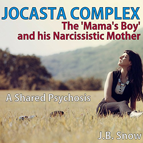 Jocasta Complex - The 'Mama's Boy' and His Narcissistic Mother: A Shared Psychosis (Transcend Mediocrity Book 117) cover art