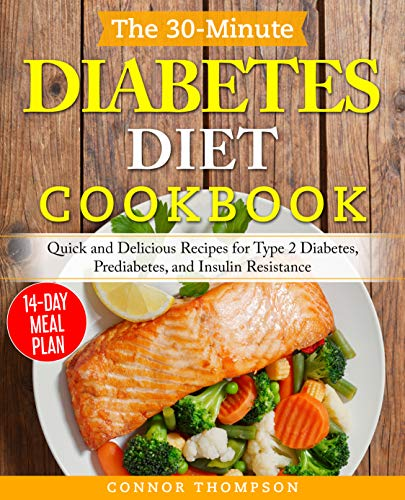 The 30-Minute Diabetes Diet Plan Cookbook: Quick and Delicious Recipes for Type 2 Diabetes, Prediabetes, and Insulin Resistance