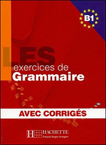 Les 500 exercices. Grammaire. B1. Livre de l'élève. Avec corrigés integrés. Per le Scuole superiori [Lingua francese]: Les 500 Exercices de Grammaire B1 - Livre + corrigés intégrés