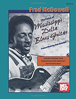Fred McDowell: The Voice of Mississippi Delta Blues Guitar