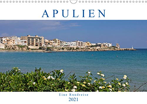 Apulien - Eine Rundreise (Wandkalender 2021 DIN A3 quer)