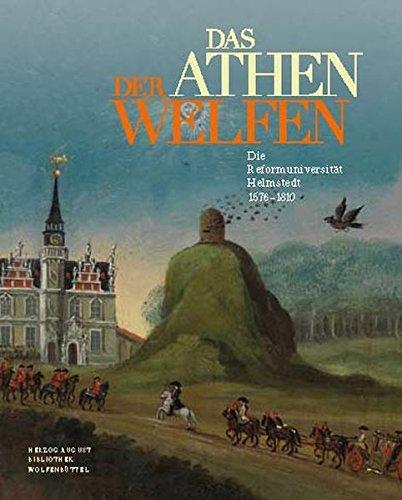 Das Athen der Welfen: Die Reformuniversität Helmstedt 1576-1810 (Ausstellungskataloge der Herzog August Bibliothek, Band 92)